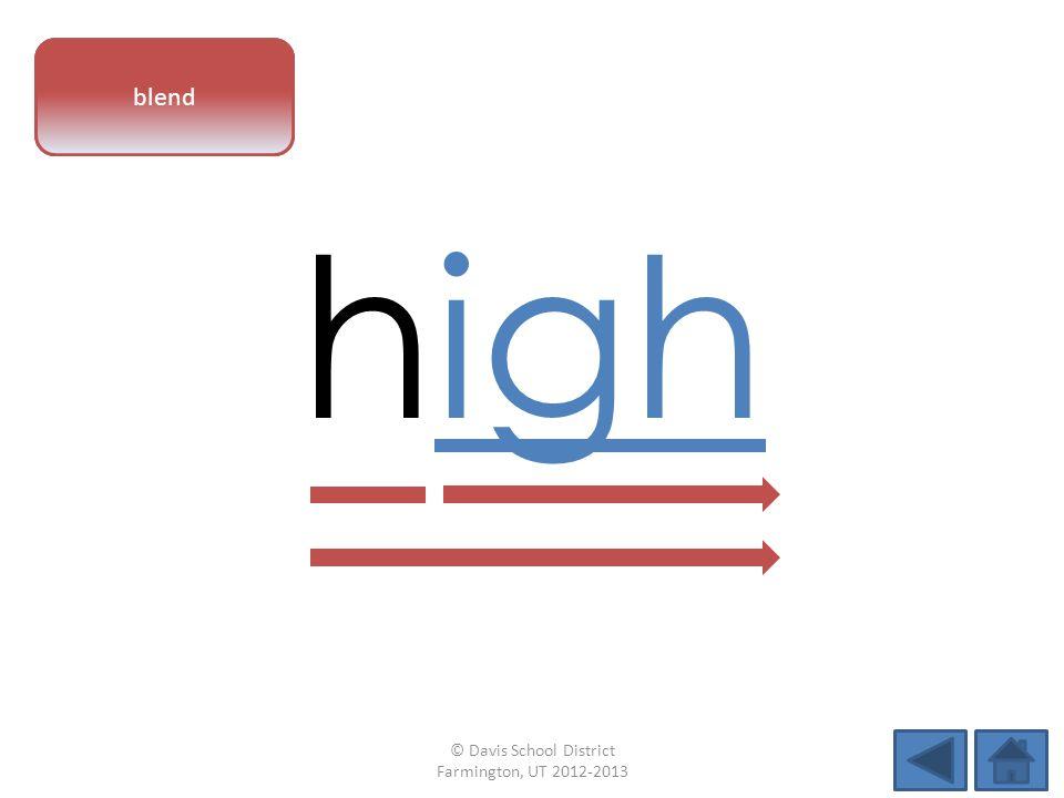 vowel pattern high blend © Davis School District Farmington, UT 2012-2013