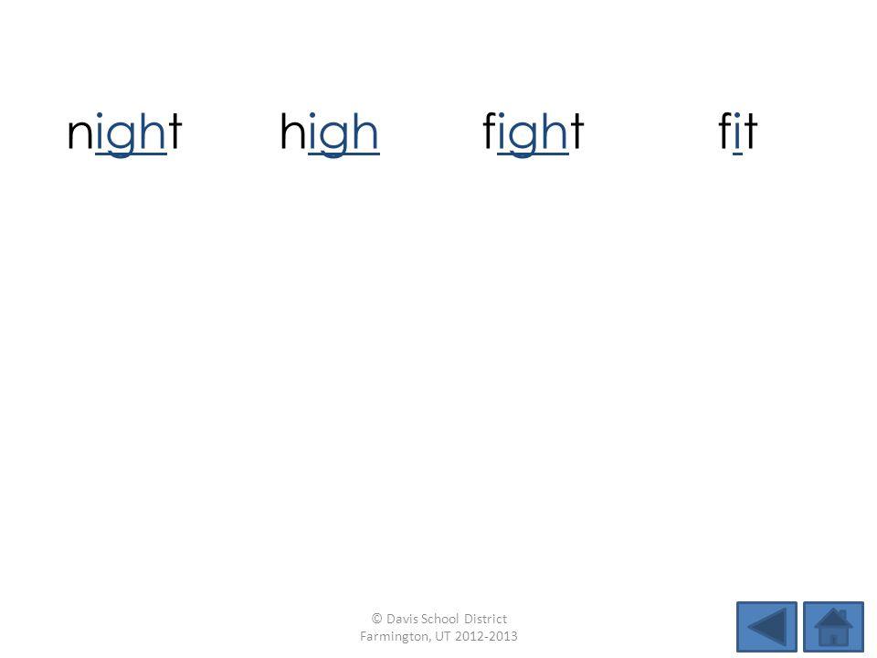 nighthighfightfitfit rightsightsitlight slightbitbrightflight © Davis School District Farmington, UT 2012-2013
