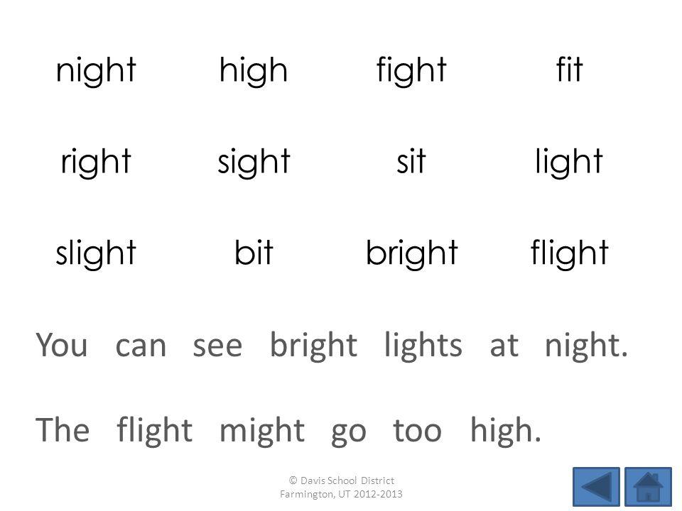 nighthighfightfit rightsightsitlight slightbitbrightflight The flight might go too high. © Davis School District Farmington, UT 2012-2013 You can see