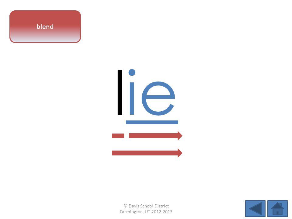 vowel pattern lie blend © Davis School District Farmington, UT 2012-2013