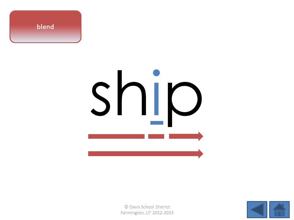 vowel pattern ship blend © Davis School District Farmington, UT 2012-2013
