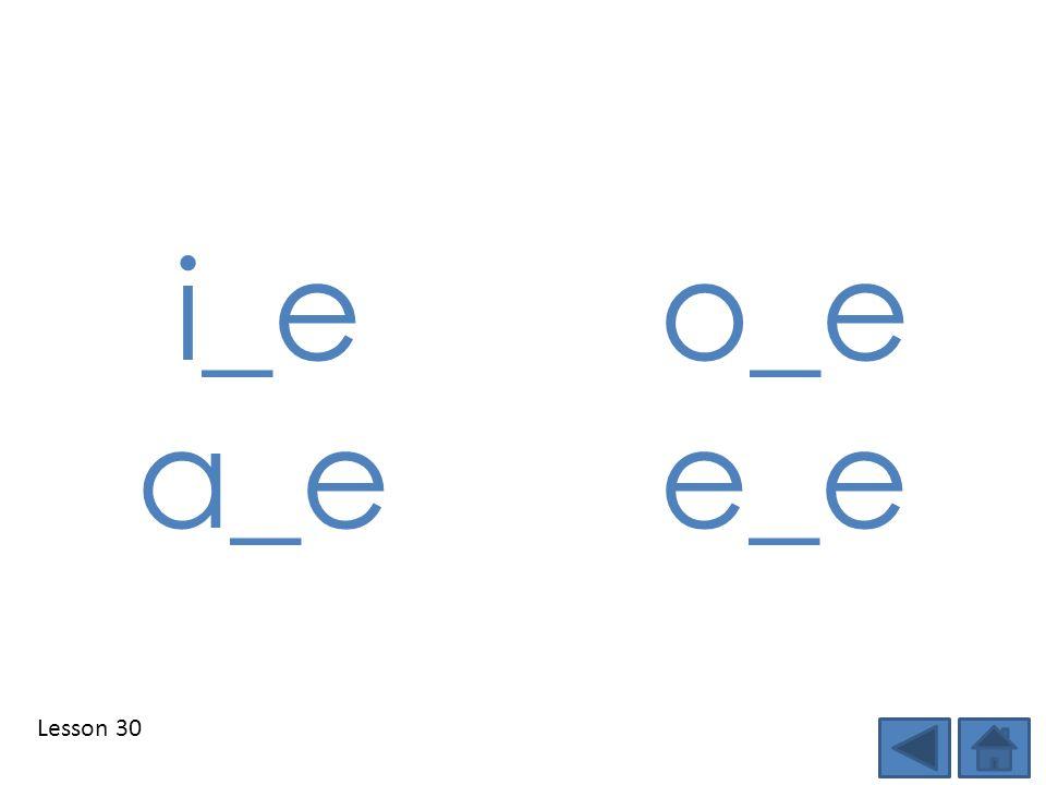 Lesson 30 i_e o_e a_e e_e