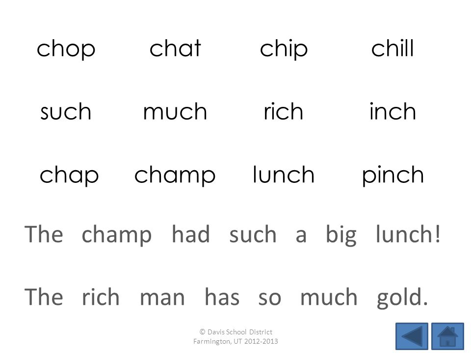 chopchatchipchill suchmuchrichinch chapchamplunchpinch The rich man has so much gold. © Davis School District Farmington, UT 2012-2013 The champ had s