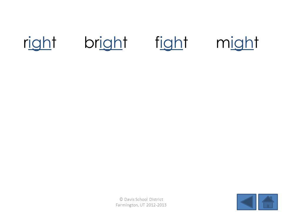 rightbrightfightmight flightshipfiveslight milethighslipnight © Davis School District Farmington, UT 2012-2013