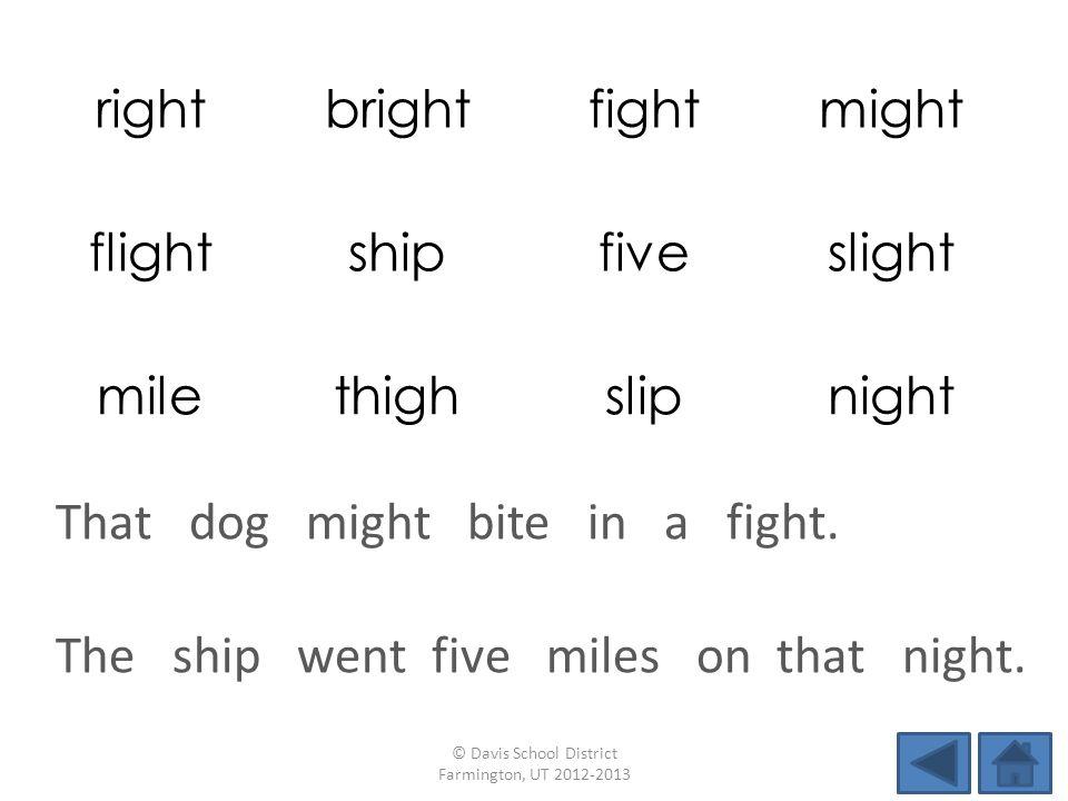 rightbrightfightmight flightshipfiveslight milethighslipnight The ship went five miles on that night.