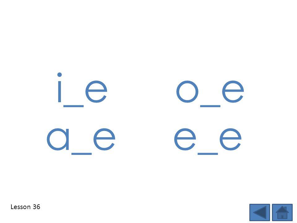 Lesson 36 i_e o_e a_e e_e