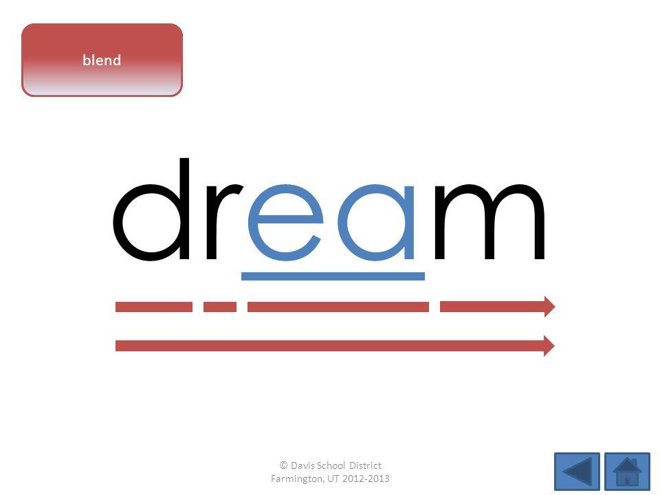 vowel pattern dream blend © Davis School District Farmington, UT 2012-2013