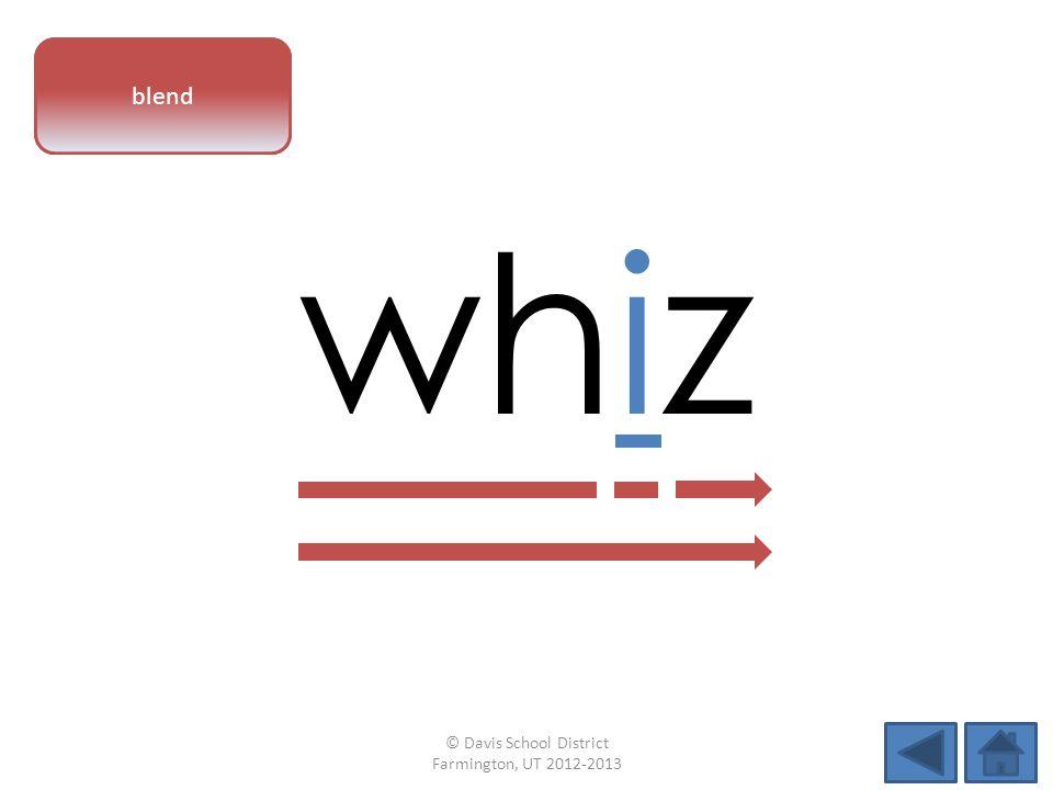 vowel pattern whiz blend © Davis School District Farmington, UT 2012-2013