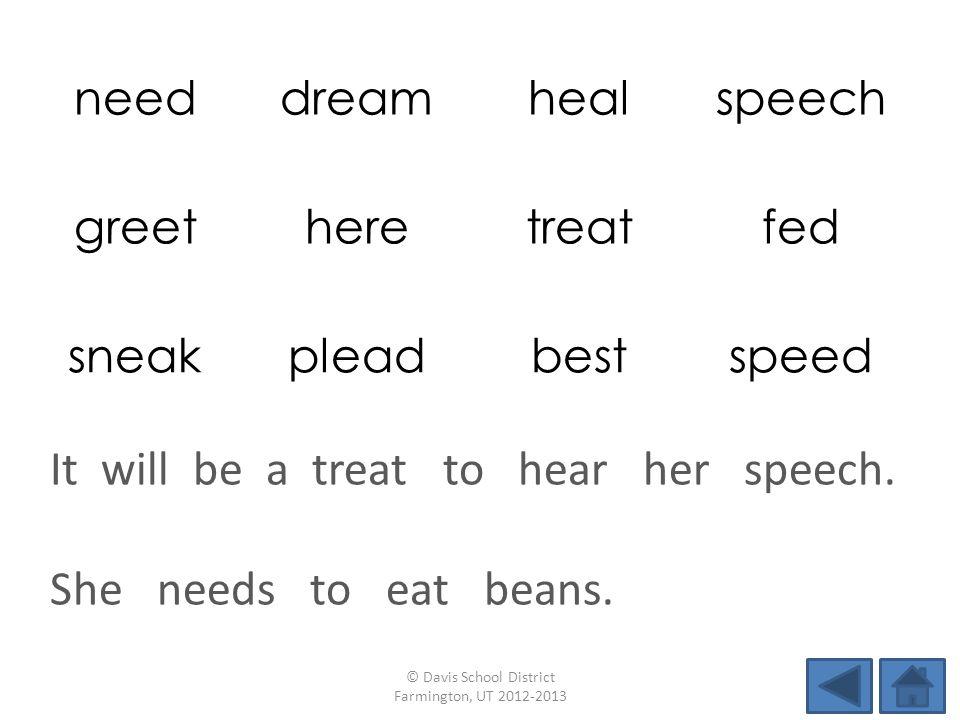needdreamhealspeech greetheretreatfed sneakpleadbestspeed She needs to eat beans. © Davis School District Farmington, UT 2012-2013 It will be a treat