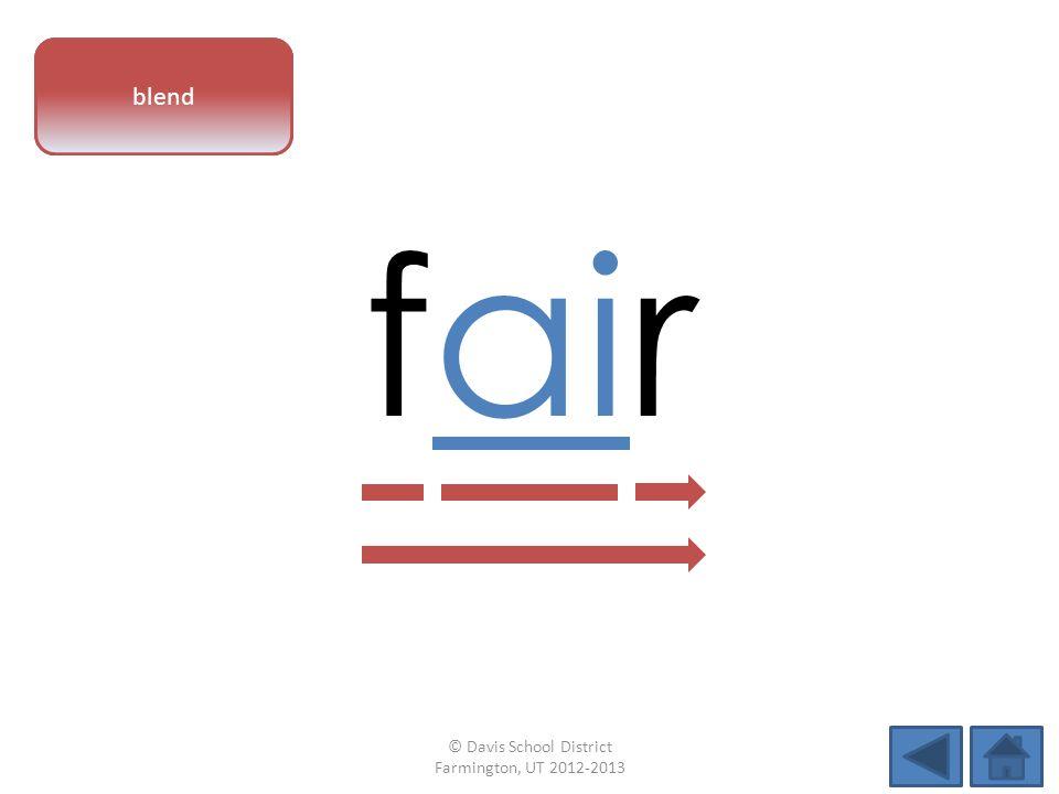 vowel pattern fair blend © Davis School District Farmington, UT 2012-2013
