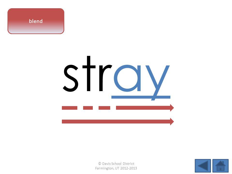 vowel pattern stray blend © Davis School District Farmington, UT 2012-2013