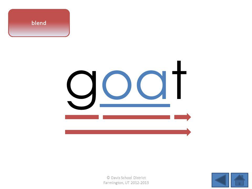 vowel pattern goat blend © Davis School District Farmington, UT 2012-2013
