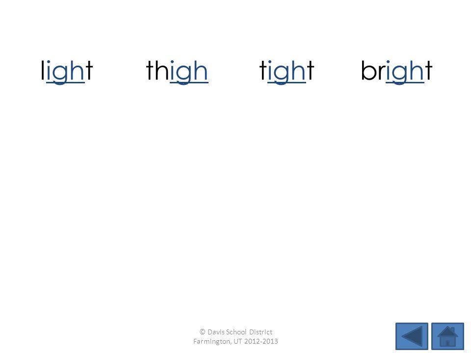 lightthightightbright flightripfrightslide highdimespinnight © Davis School District Farmington, UT 2012-2013