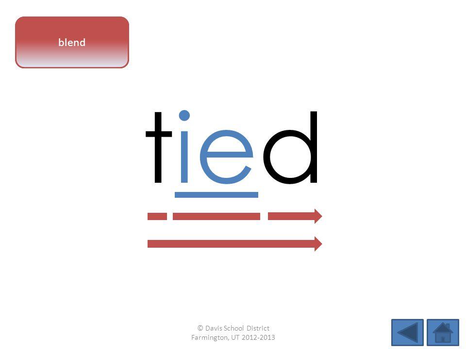 vowel pattern tied blend © Davis School District Farmington, UT 2012-2013
