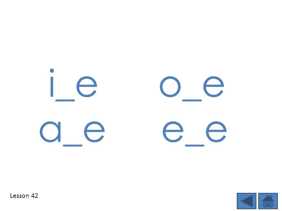 Lesson 42 i_eo_e a_e e_e