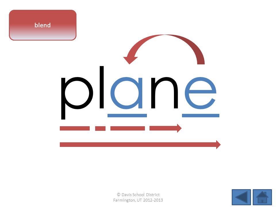vowel pattern plane blend © Davis School District Farmington, UT 2012-2013