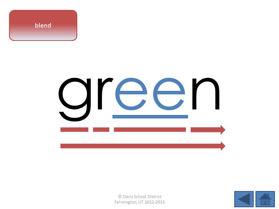 vowel pattern green blend © Davis School District Farmington, UT 2012-2013