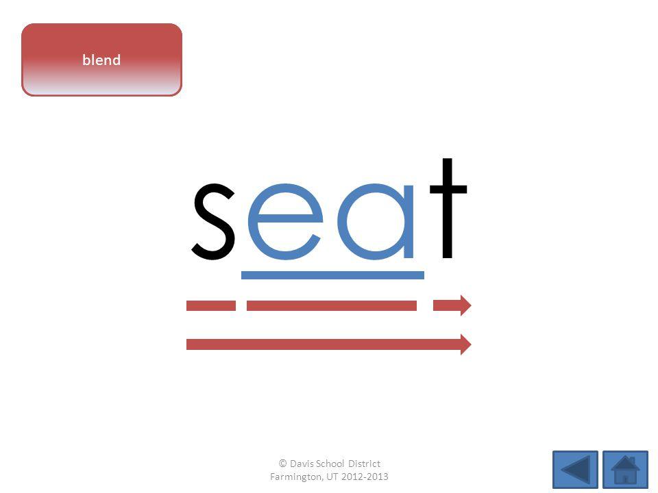 vowel pattern seat blend © Davis School District Farmington, UT 2012-2013