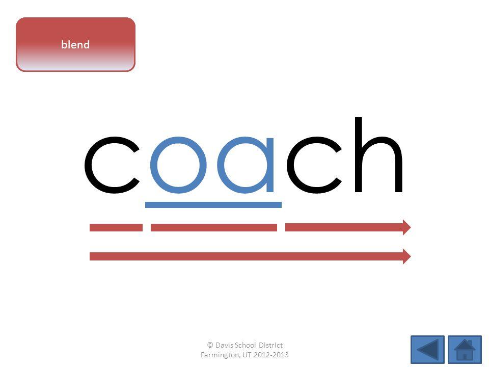 vowel pattern coach blend © Davis School District Farmington, UT 2012-2013