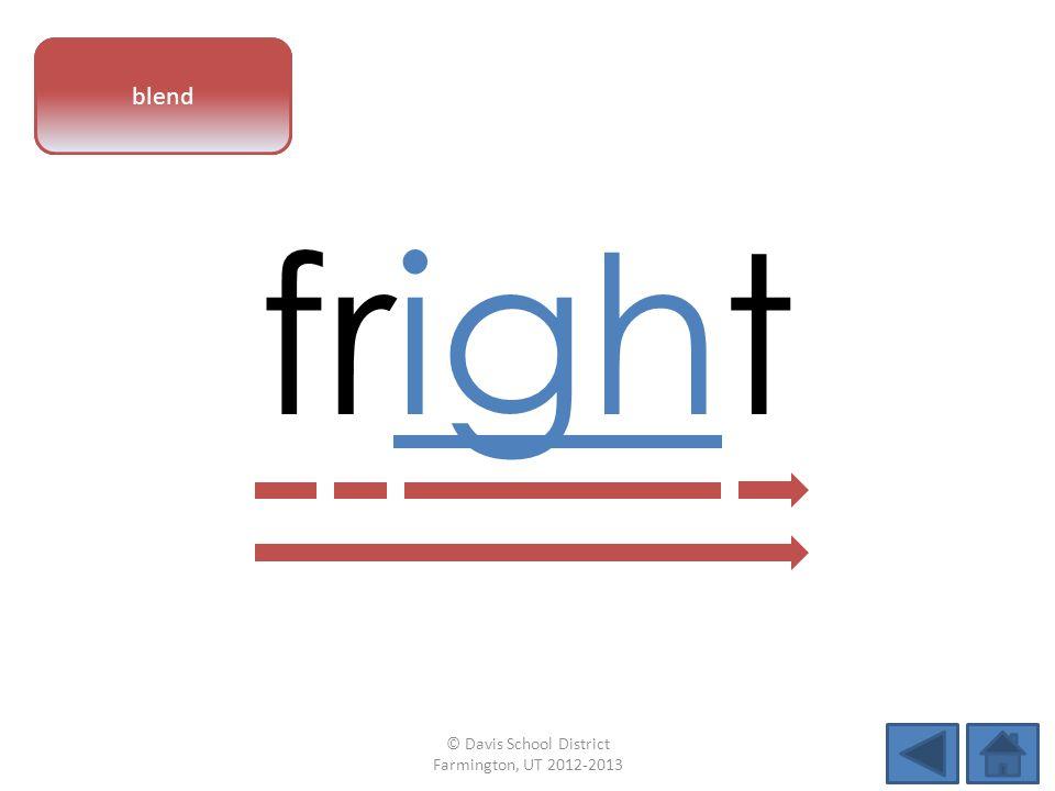 vowel pattern fright blend © Davis School District Farmington, UT 2012-2013
