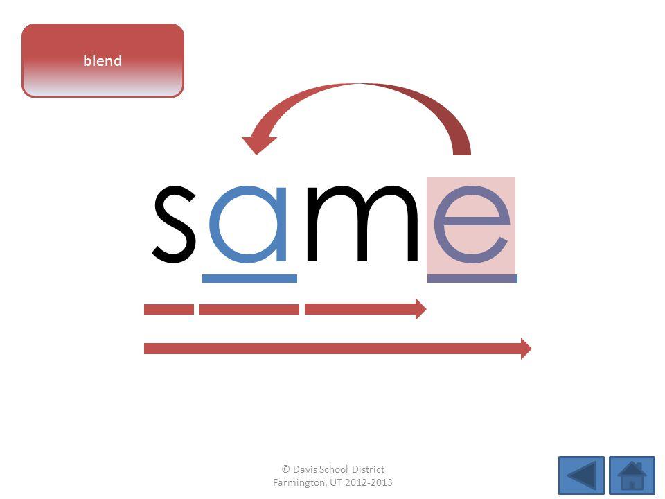 vowel pattern samesame blend © Davis School District Farmington, UT 2012-2013