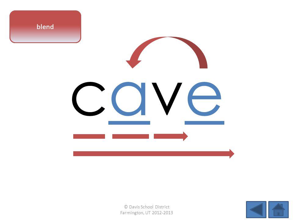 vowel pattern cavecave blend © Davis School District Farmington, UT 2012-2013