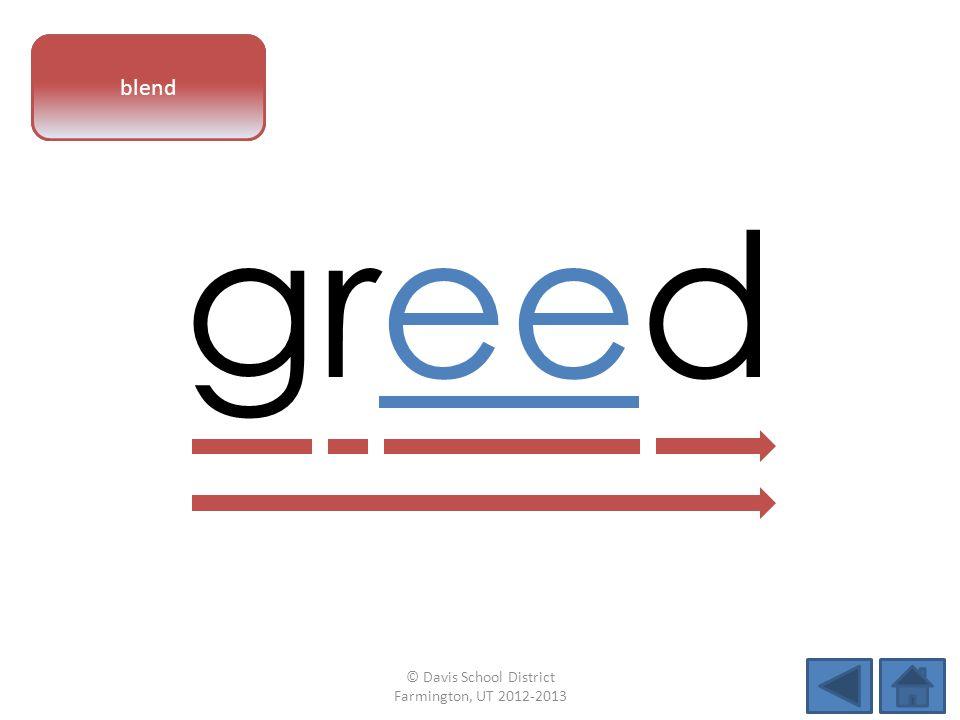 vowel pattern greed blend © Davis School District Farmington, UT 2012-2013