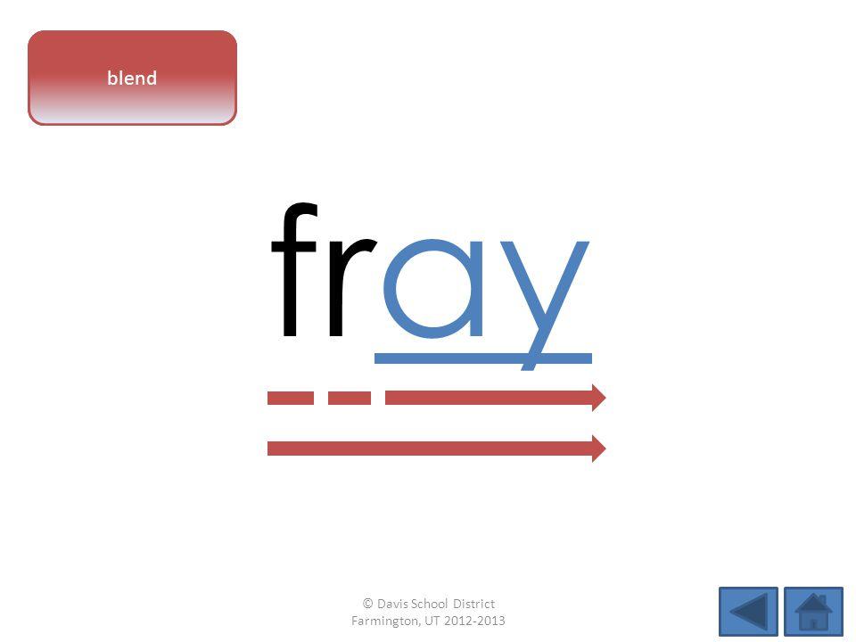 vowel pattern fray blend © Davis School District Farmington, UT 2012-2013