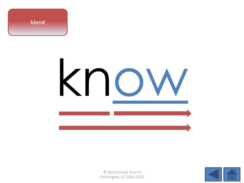 vowel pattern know blend © Davis School District Farmington, UT 2012-2013