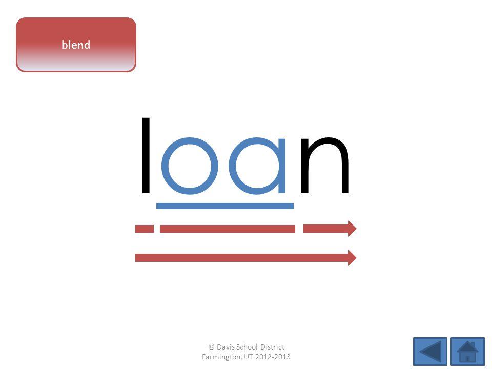 vowel pattern loan blend © Davis School District Farmington, UT 2012-2013