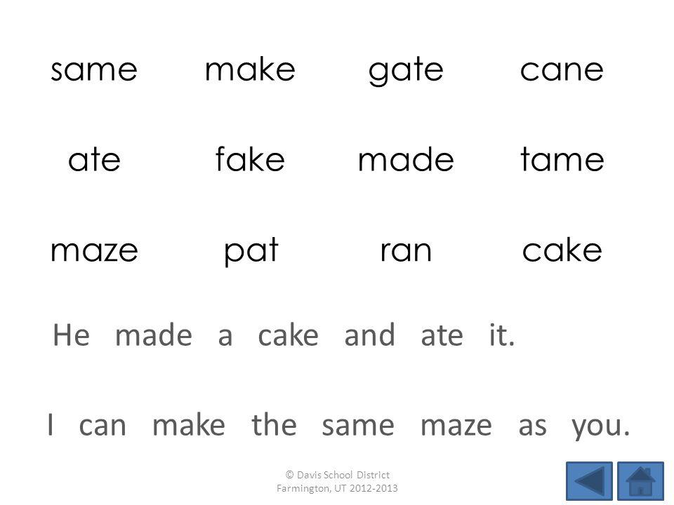 samemakegatecane atefakemadetame mazepatrancake I can make the same maze as you. © Davis School District Farmington, UT 2012-2013 He made a cake and a