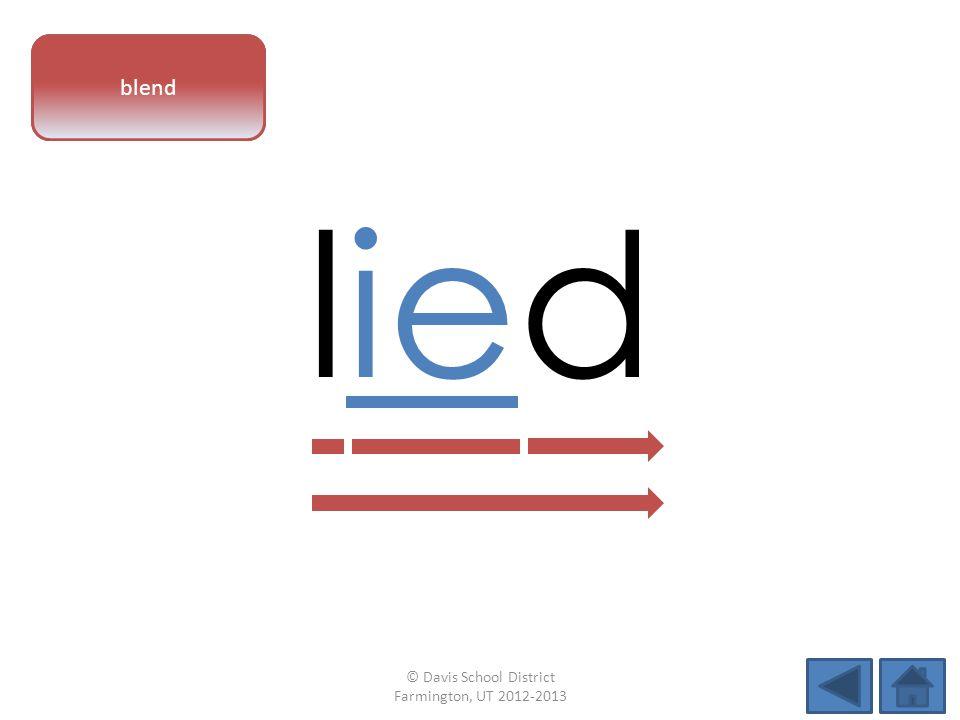 vowel pattern lied blend © Davis School District Farmington, UT 2012-2013