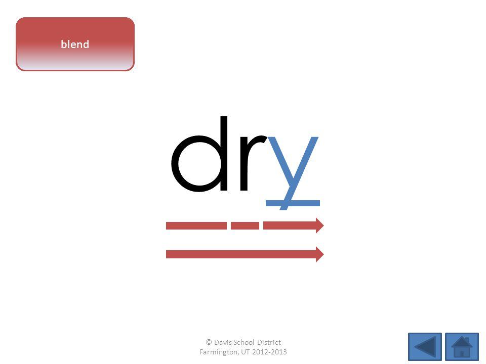 vowel pattern dry blend © Davis School District Farmington, UT 2012-2013
