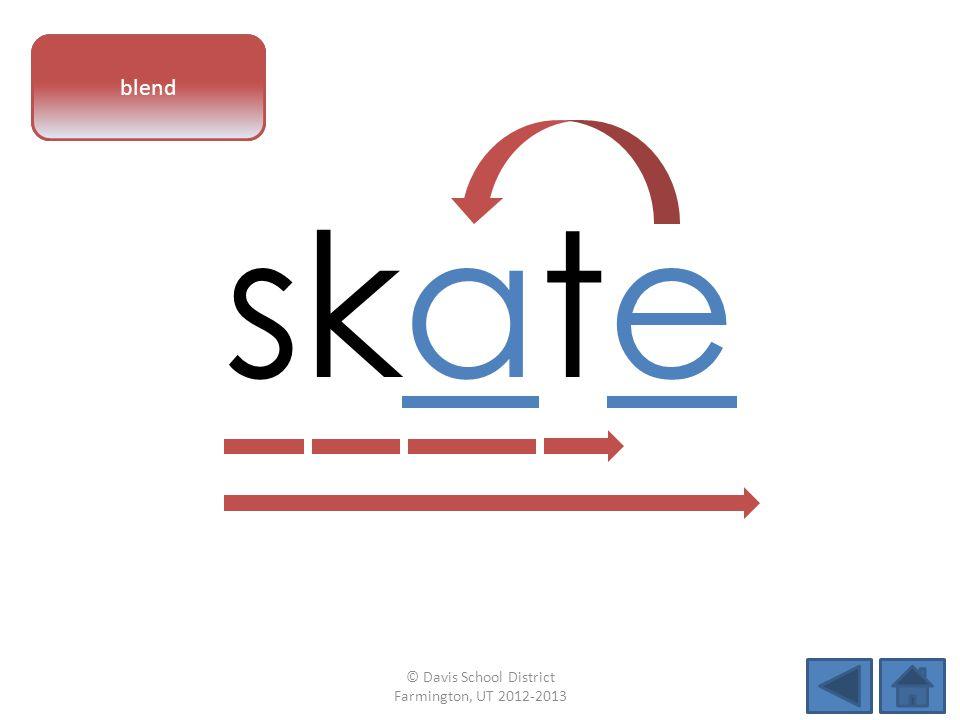 vowel pattern skate blend © Davis School District Farmington, UT 2012-2013