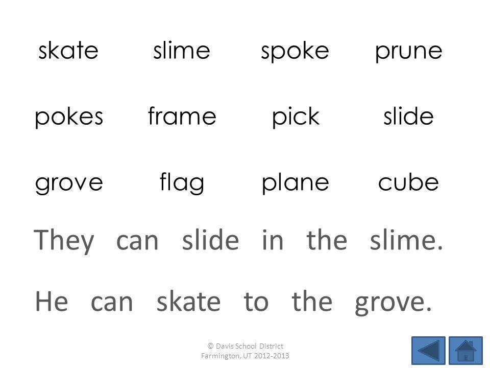 skateslimespokeprune pokesframepickslide groveflagplanecube He can skate to the grove. © Davis School District Farmington, UT 2012-2013 They can slide