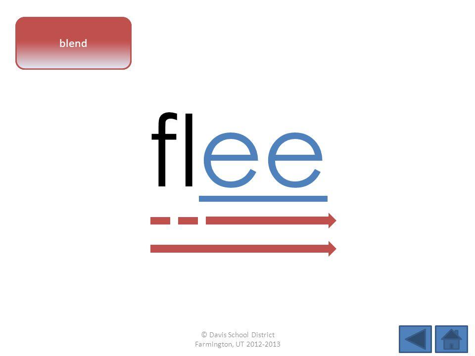 vowel pattern flee blend © Davis School District Farmington, UT 2012-2013