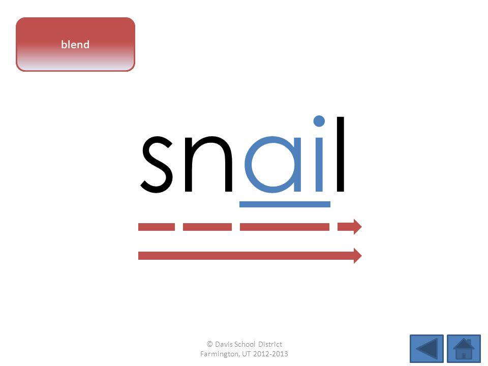 vowel pattern snail blend © Davis School District Farmington, UT 2012-2013