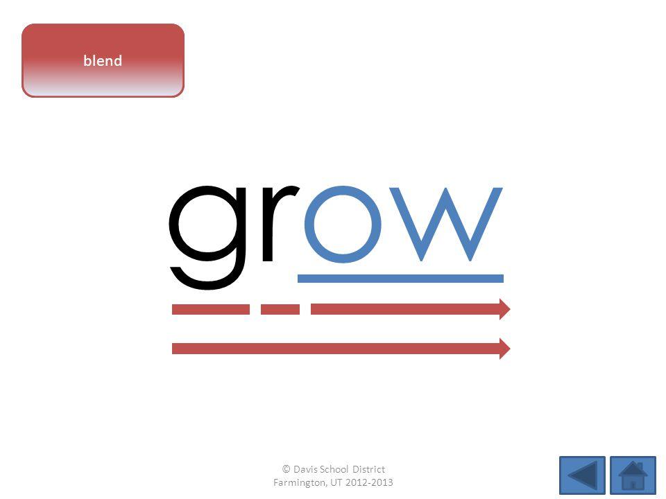 vowel pattern grow blend © Davis School District Farmington, UT 2012-2013