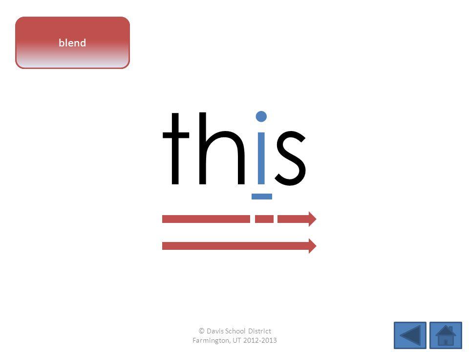 vowel pattern this blend © Davis School District Farmington, UT 2012-2013
