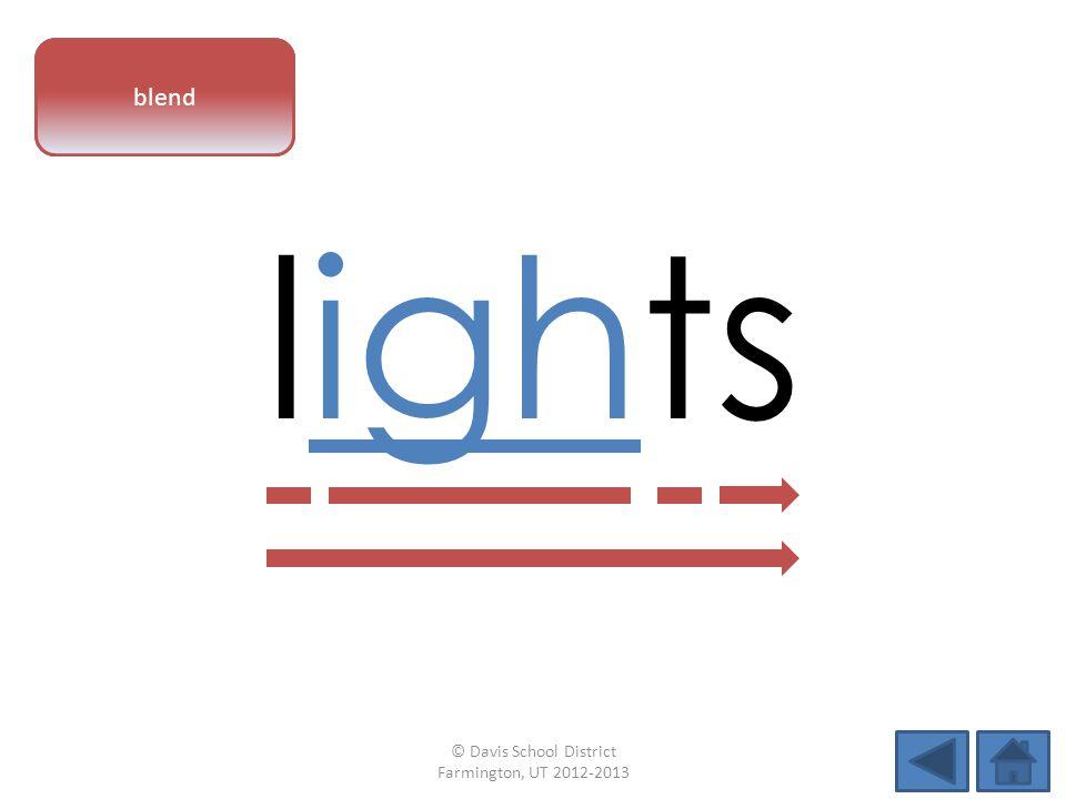 vowel pattern lights blend © Davis School District Farmington, UT 2012-2013