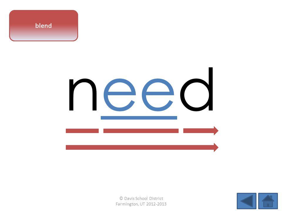 vowel pattern need blend © Davis School District Farmington, UT 2012-2013