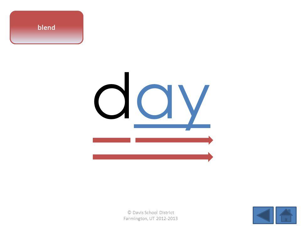 vowel pattern day blend © Davis School District Farmington, UT 2012-2013
