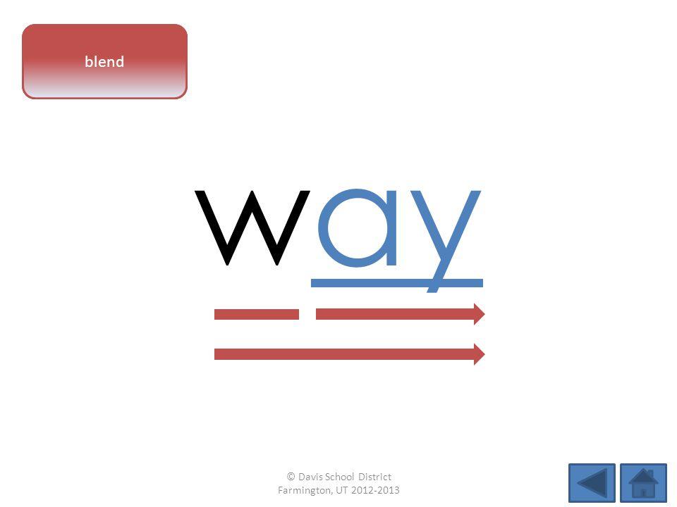 vowel pattern way blend © Davis School District Farmington, UT 2012-2013