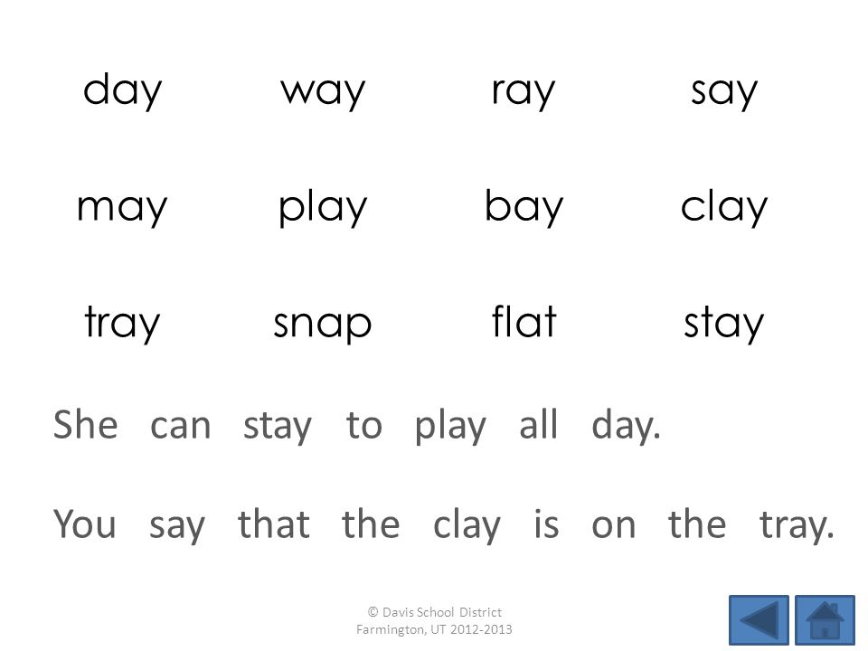 daywayraysay mayplaybayclay traysnapflatstay You say that the clay is on the tray.