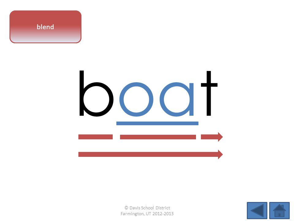 vowel pattern boat blend © Davis School District Farmington, UT 2012-2013