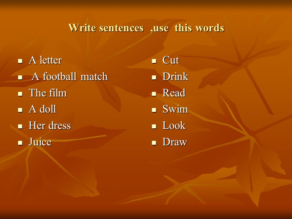 Write sentences,use this words A letter A letter A football match A football match The film The film A doll A doll Her dress Her dress Juice Juice Cut Cut Drink Drink Read Read Swim Swim Look Look Draw Draw