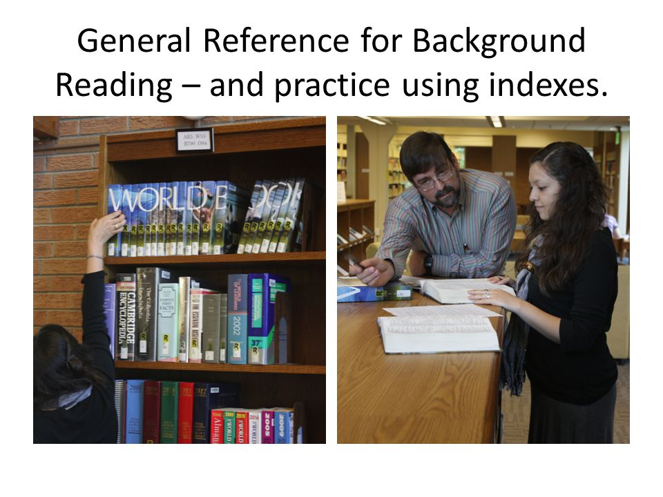 General Reference for Background Reading – and practice using indexes.