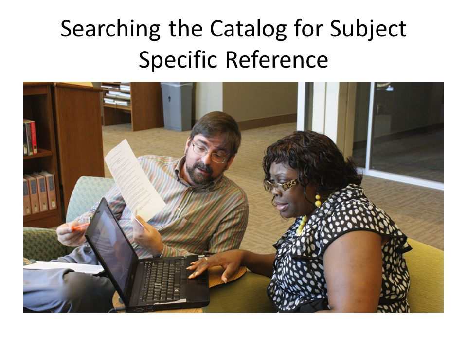 Searching the Catalog for Subject Specific Reference