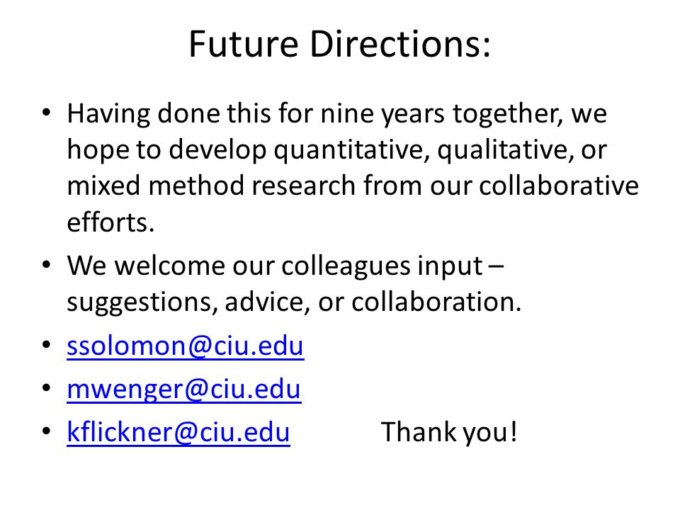 Future Directions: Having done this for nine years together, we hope to develop quantitative, qualitative, or mixed method research from our collaborative efforts.