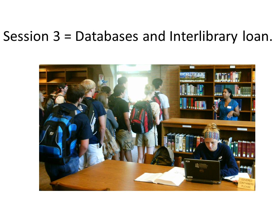 Session 3 = Databases and Interlibrary loan.